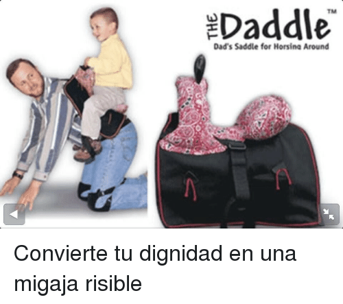 For, Dads, and Risible: Daddle  TM  Dad's Saddle for Horsina Around <p>Convierte tu dignidad en una migaja risible</p>