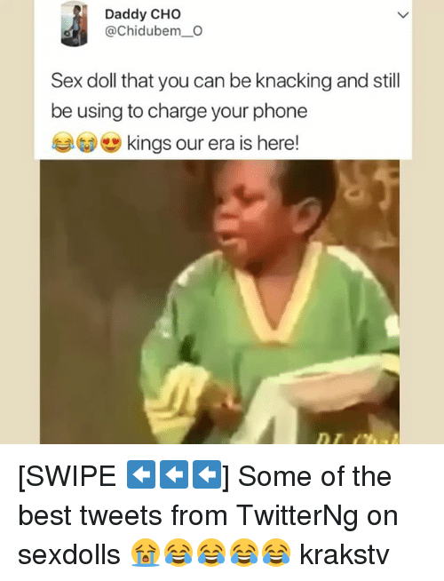 Memes, Phone, and Sex: Daddy CHO  @Chidubem_O  Sex doll that you can be knacking and still  be using to charge your phone  )'  kings our era is here! [SWIPE ⬅️⬅️⬅️] Some of the best tweets from TwitterNg on sexdolls 😭😂😂😂😂 krakstv