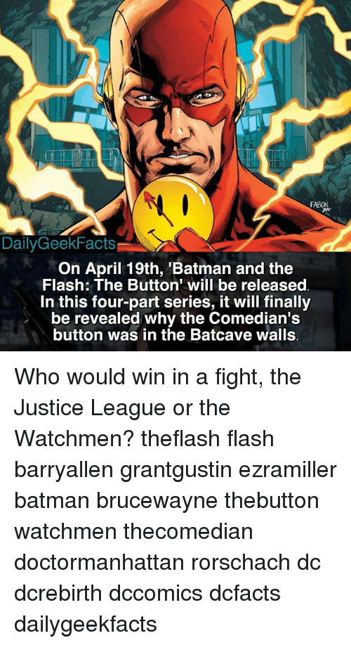 """batcave: Daily Geek Facts  On April 19th, Batman and the  Flash: The Button"""" will be released  In this four-part series, it will finally  be revealed why the Comedian's  button was in the Batcave walls Who would win in a fight, the Justice League or the Watchmen? theflash flash barryallen grantgustin ezramiller batman brucewayne thebutton watchmen thecomedian doctormanhattan rorschach dc dcrebirth dccomics dcfacts dailygeekfacts"""