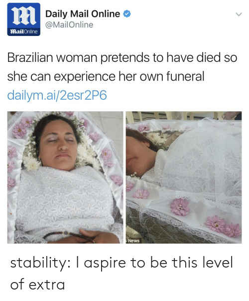 News, Target, and Tumblr: Daily Mail Online  @MailOnline  MailOnline  Brazilian woman pretends to have died so  she can experience her own funeral  dailym.ai/2esr2P6  News stability:  I aspire to be this level of extra