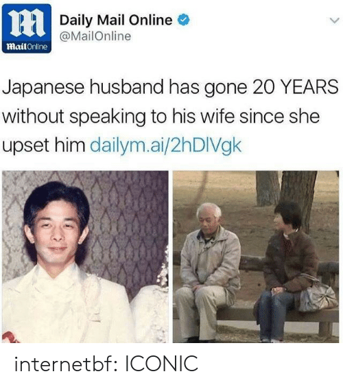 Target, Tumblr, and Blog: Daily Mail Online  @MailOnline  mailOnline  Japanese husband has gone 20 YEARS  without speaking to his wife since she  upset him dailym.ai/2hDIVgk internetbf:  ICONIC