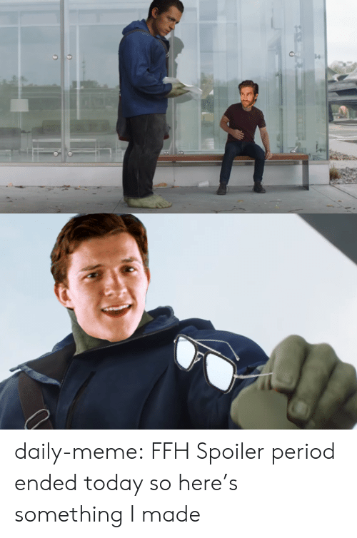 Meme, Period, and Tumblr: daily-meme:  FFH Spoiler period ended today so here's something I made