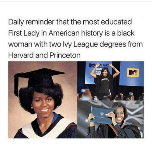 American, Black, and Harvard: Daily reminder that the most educated  First Lady in American history is a black  woman with two lvy League degrees fronm  Harvard and Princeton  ST LADY  NATY
