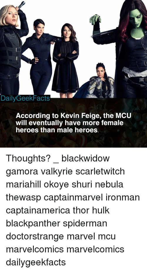Memes, Hulk, and Heroes: DailyGeekFacts  According to Kevin Feige, the MCU  will eventually have more female  heroes than male heroes Thoughts? _ blackwidow gamora valkyrie scarletwitch mariahill okoye shuri nebula thewasp captainmarvel ironman captainamerica thor hulk blackpanther spiderman doctorstrange marvel mcu marvelcomics marvelcomics dailygeekfacts
