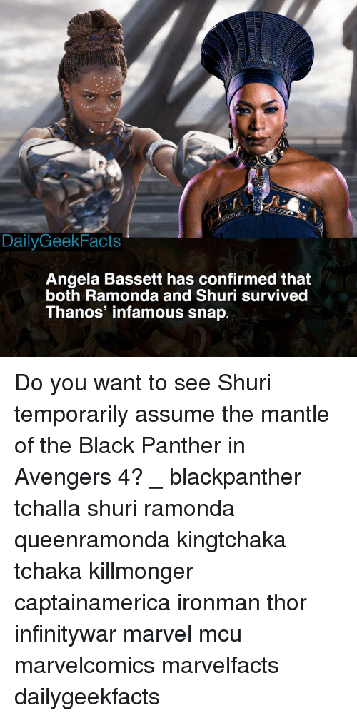 Memes, Avengers, and Black: DailyGeekFacts  Angela Bassett has confirmed that  both Ramonda and Shuri survived  Thanos' infamous snap Do you want to see Shuri temporarily assume the mantle of the Black Panther in Avengers 4? _ blackpanther tchalla shuri ramonda queenramonda kingtchaka tchaka killmonger captainamerica ironman thor infinitywar marvel mcu marvelcomics marvelfacts dailygeekfacts