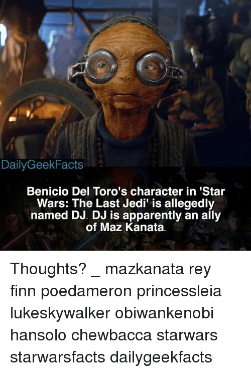 Apparently, Chewbacca, and Finn: DailyGeekFacts  Benicio Del Toro's character in 'Star  Wars: The Last Jedi' is allegedly  named DJ. DJ is apparently an ally  of Maz Kanata. Thoughts? _ mazkanata rey finn poedameron princessleia lukeskywalker obiwankenobi hansolo chewbacca starwars starwarsfacts dailygeekfacts