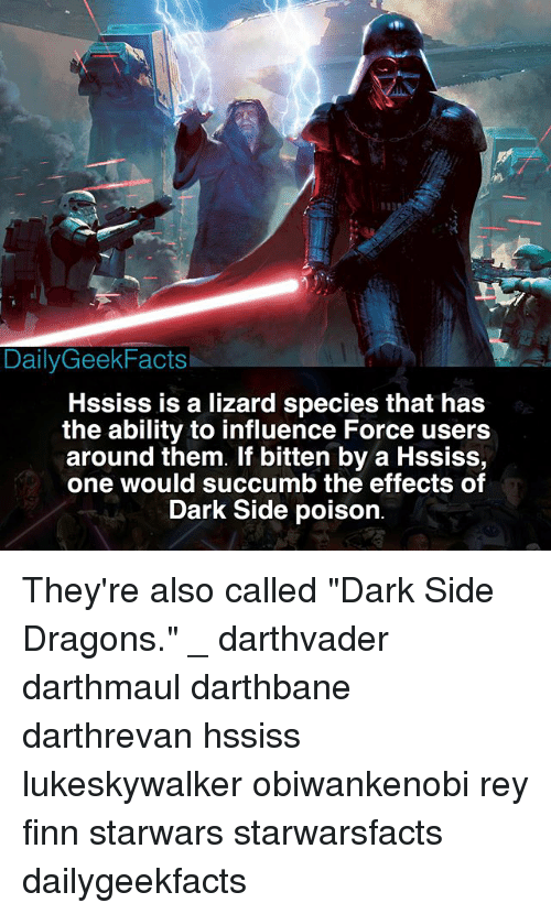 """Dark Sided: DailyGeekFacts  HSsiss is a lizard species that has  the ability to influence Force users  around them. If bitten by a Hssiss,  one would succumb the effects of  Dark Side poison They're also called """"Dark Side Dragons."""" _ darthvader darthmaul darthbane darthrevan hssiss lukeskywalker obiwankenobi rey finn starwars starwarsfacts dailygeekfacts"""