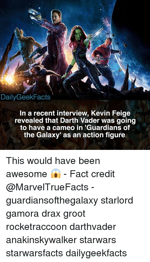 Darth Vader, Memes, and Guardians of the Galaxy: DailyGeekFacts  In a recent interview, Kevin Feige  revealed that Darth Vader was going  to have a cameo in 'Guardians of  the Galaxy' as an action figure This would have been awesome 😱 - Fact credit @MarvelTrueFacts - guardiansofthegalaxy starlord gamora drax groot rocketraccoon darthvader anakinskywalker starwars starwarsfacts dailygeekfacts