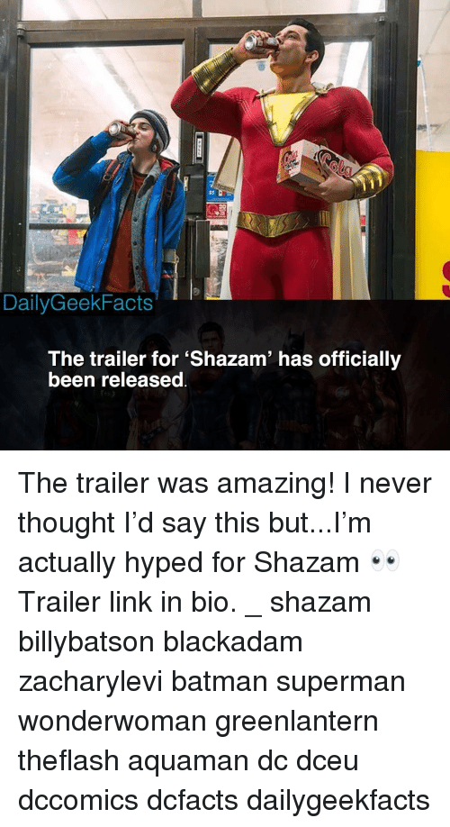 Batman, Memes, and Shazam: DailyGeekFacts  The trailer for 'Shazam' has officially  been released The trailer was amazing! I never thought I'd say this but...I'm actually hyped for Shazam 👀 Trailer link in bio. _ shazam billybatson blackadam zacharylevi batman superman wonderwoman greenlantern theflash aquaman dc dceu dccomics dcfacts dailygeekfacts