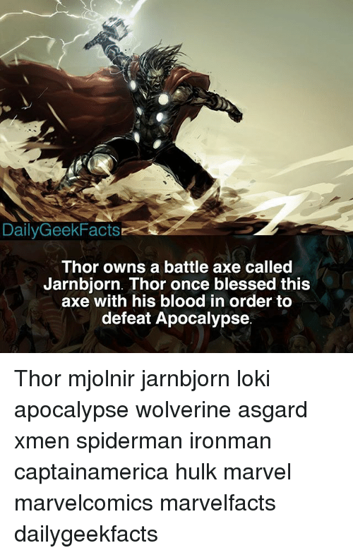 Mjølnir: DailyGeekFacts  Thor owns a battle axe called  Jarnbjorn. Thor once blessed this  axe with his blood in order to  defeat Apocalypse. Thor mjolnir jarnbjorn loki apocalypse wolverine asgard xmen spiderman ironman captainamerica hulk marvel marvelcomics marvelfacts dailygeekfacts