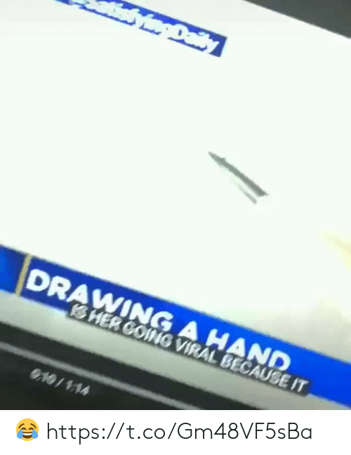 sher: Daiy  DRAWING A HAND  SHER GOING VIRAL BECAUSE IT  O19/114 😂 https://t.co/Gm48VF5sBa