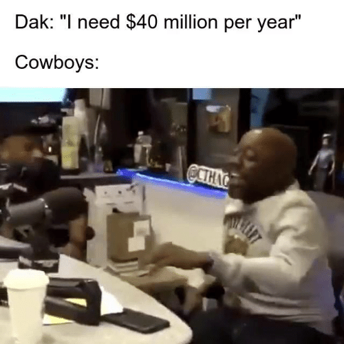 "Dallas Cowboys, Nfl, and  Need: Dak: ""I need $40 million per year""  Cowboys:  ECTHAG"