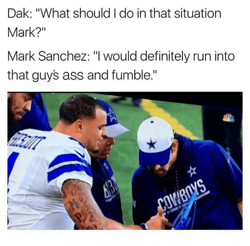 """Mark Sanchez: Dak: """"What should do in that situation  Mark?""""  Mark Sanchez: """"I would definitely run into  that guys ass and fumble."""""""