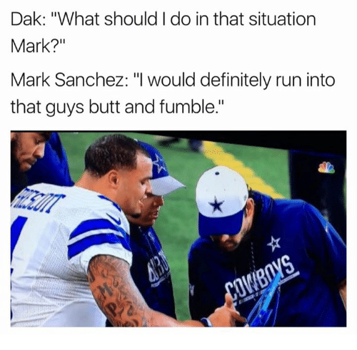 """Mark Sanchez: Dak: """"What should I do in that situation  Mark?""""  Mark Sanchez: """"I would definitely run into  that guys butt and fumble."""""""