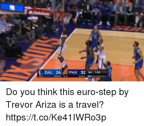 Memes, Trevor Ariza, and Euro: DAL 24  PHX  32 lst!1:02|15  TO:  BONUS TO: Do you think this euro-step by Trevor Ariza is a travel?  https://t.co/Ke41IWRo3p