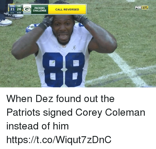 Nfl, Patriotic, and Packers: DAL GB  FOX NFL  21 26  4TH 4:06  PACKERS  CHALLENGE  CALL REVERSED When Dez found out the Patriots signed Corey Coleman instead of him https://t.co/Wiqut7zDnC