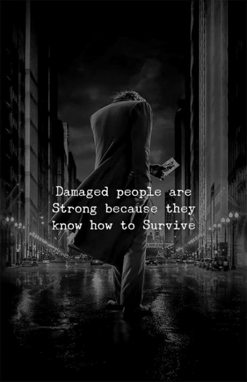 How To, How, and They: Damaged people are  rong because they  eknow how to Survive