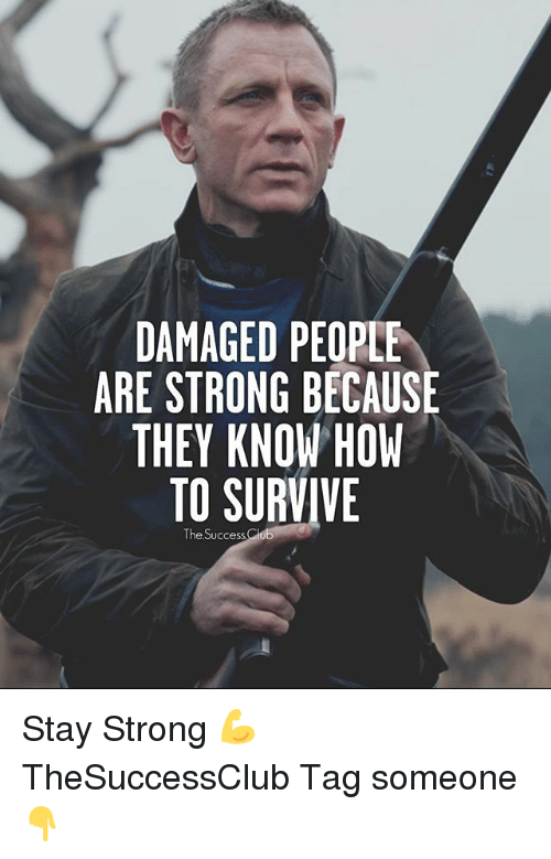 staying strong: DAMAGED PEOPLE  ARE STRONG BECAUSE  THEY KNOW HOW  TO SURVIVE  The Success Stay Strong 💪 TheSuccessClub Tag someone 👇