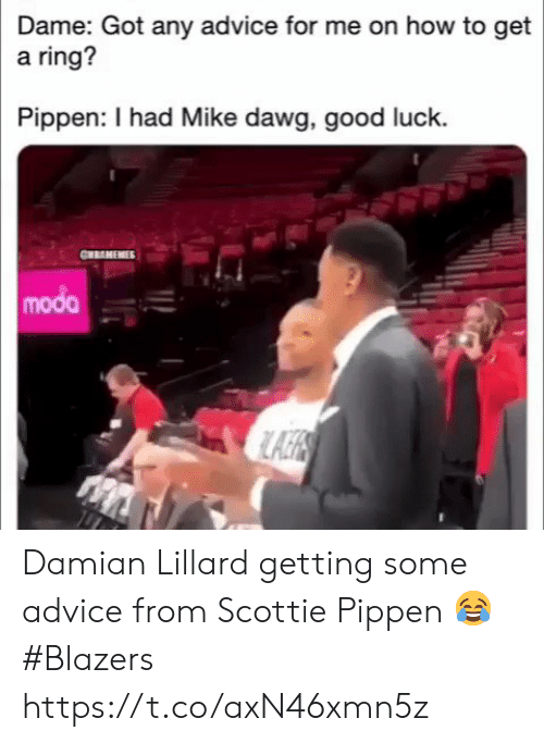 dawg: Dame: Got any advice for me on how to get  a ring?  Pippen: I had Mike dawg, good luck.  CHRAMEMIES  modo Damian Lillard getting some advice from Scottie Pippen 😂  #Blazers https://t.co/axN46xmn5z