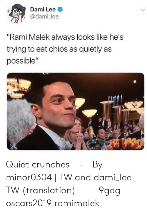 """9gag, Memes, and Quiet: Dami Lee  @dami lee  """"Rami Malek always looks like he's  trying to eat chips as quietly as  possible""""  OET Quiet crunches⠀ -⠀ By minor0304   TW and dami_lee   TW (translation)⠀ -⠀ 9gag oscars2019 ramimalek"""