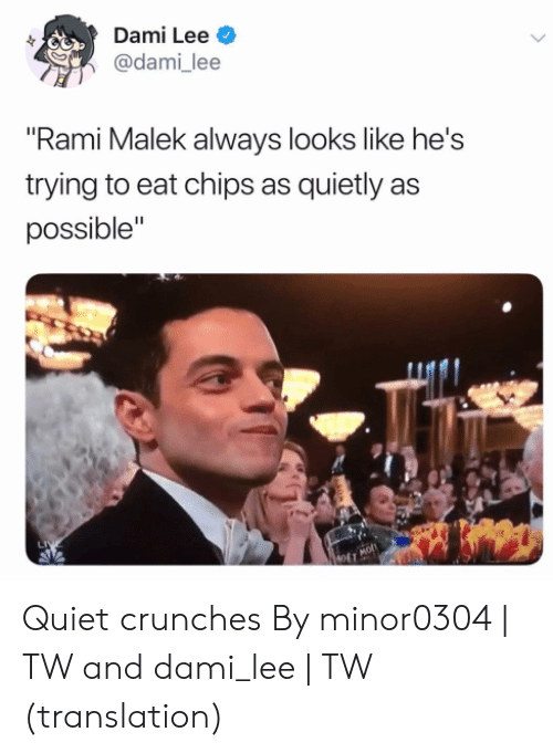 """Dank, Quiet, and Translation: Dami Lee  @dami_lee  Rami Malek always looks like he's  trying to eat chips as quietly as  possible"""" Quiet crunches  By minor0304   TW and dami_lee   TW (translation)"""