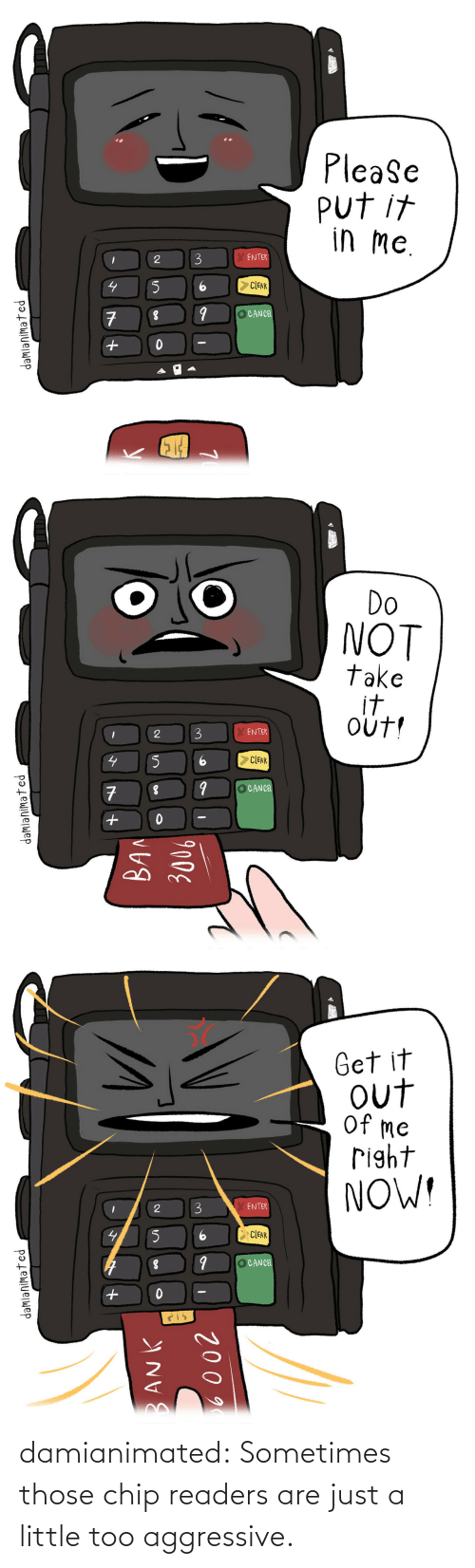 just: damianimated: Sometimes those chip readers are just a little too aggressive.