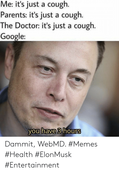 entertainment: Dammit, WebMD. #Memes #Health #ElonMusk #Entertainment