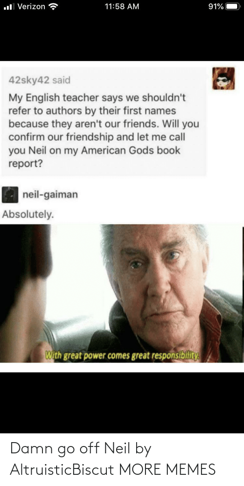 Neil: Damn go off Neil by AltruisticBiscut MORE MEMES