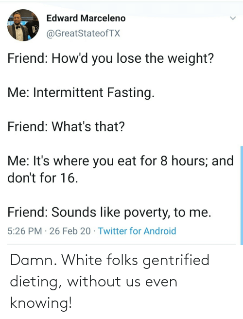 damn: Damn. White folks gentrified dieting, without us even knowing!