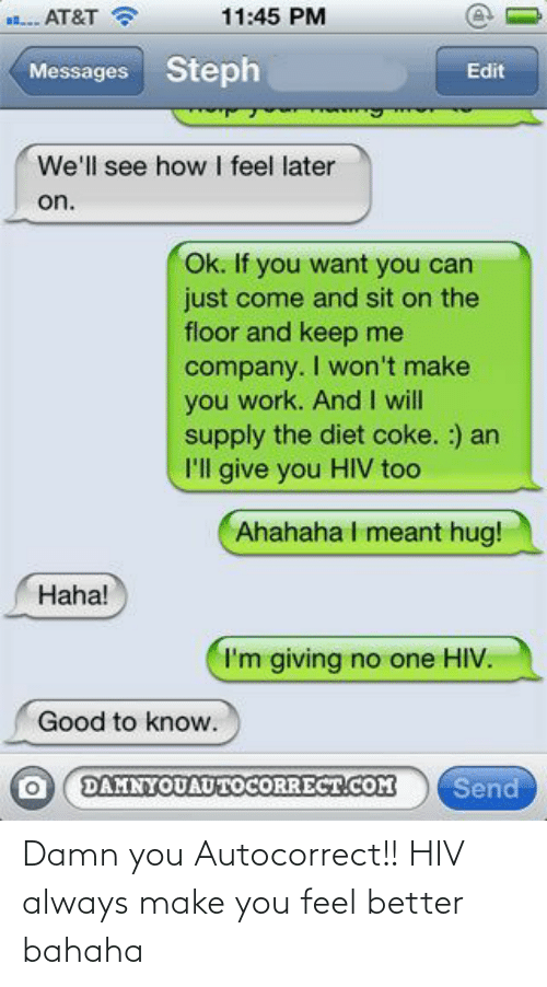 better: Damn you Autocorrect!! HIV always make you feel better bahaha