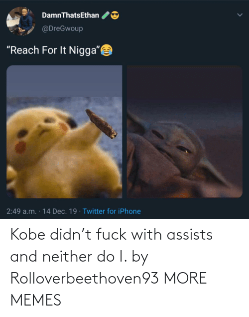 """a&m: DamnThatsEthan  @DreGwoup  """"Reach For It Nigga""""  2:49 a.m. · 14 Dec. 19 · Twitter for iPhone Kobe didn't fuck with assists and neither do I. by Rolloverbeethoven93 MORE MEMES"""