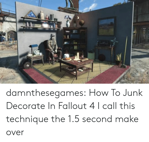 Fallout: damnthesegames: How To Junk Decorate In Fallout 4 I call this technique the 1.5 second make over