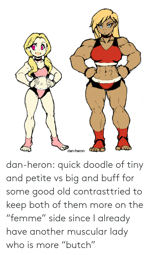 "lady: dan-heron:  quick doodle of tiny and petite vs big and buff for some good old contrasttried to keep both of them more on the ""femme"" side since I already have another muscular lady who is more ""butch"""