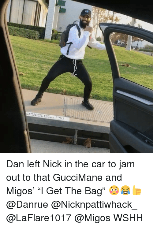 """Memes, Migos, and Wshh: Dan left Nick in the car to jam out to that GucciMane and Migos' """"I Get The Bag"""" 😳😂👍 @Danrue @Nicknpattiwhack_ @LaFlare1017 @Migos WSHH"""