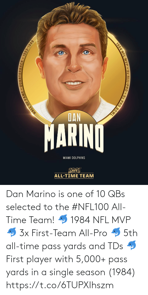pass: DAN  MARINO  MIAMI DOLPHINS  ALL-TIME TEAM  HALL OF  JACK 1983-1999  1984 NFL MVP 3x ALL-PRO 9x PRO BOWL Dan Marino is one of 10 QBs selected to the #NFL100 All-Time Team!  🐬 1984 NFL MVP 🐬 3x First-Team All-Pro 🐬 5th all-time pass yards and TDs 🐬 First player with 5,000+ pass yards in a single season (1984) https://t.co/6TUPXIhszm
