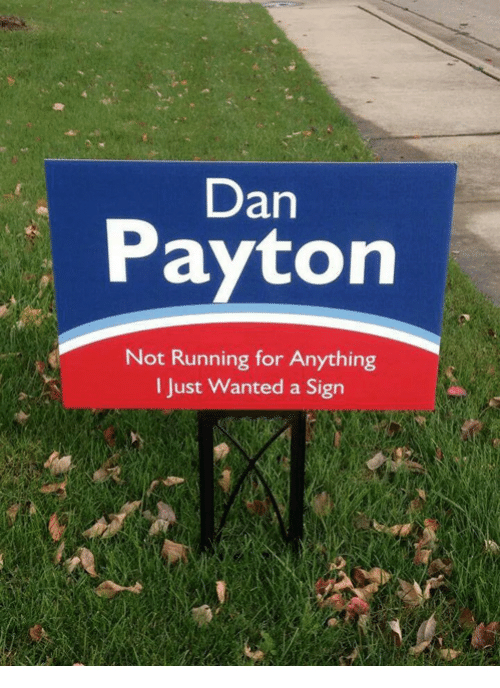 Running, Wanted, and Sign: Dan  Payton  Not Running for Anything  I Just Wanted a Sign