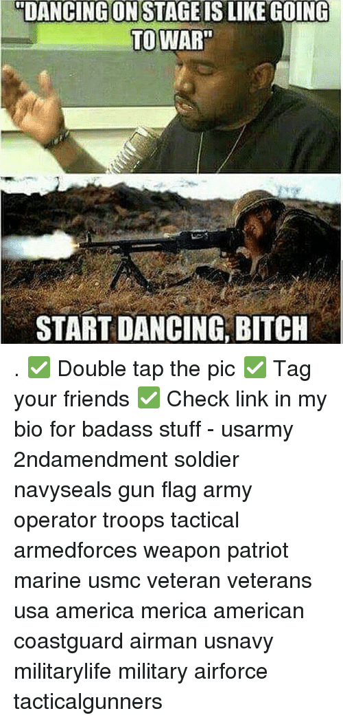 """America, Bitch, and Dancing: """"DANCING  IS  LIKE  GOING  ONSTAGE  TO WAR  START DANCING, BITCH . ✅ Double tap the pic ✅ Tag your friends ✅ Check link in my bio for badass stuff - usarmy 2ndamendment soldier navyseals gun flag army operator troops tactical armedforces weapon patriot marine usmc veteran veterans usa america merica american coastguard airman usnavy militarylife military airforce tacticalgunners"""