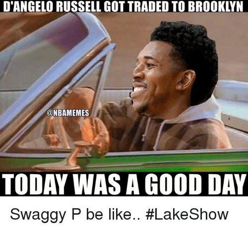 Swaggy: D'ANGELORUSSELL GOT TRADED TO BROOKLYN  ONBAMEMES  TODAY WASA GOOD DAY Swaggy P be like.. #LakeShow