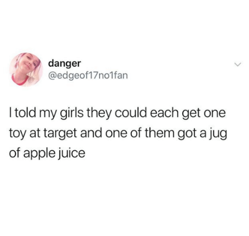 Apple, Girls, and Juice: danger  @edgeof17no1fan  I told my girls they could each get one  toy at target and one of them got a jug  of apple juice