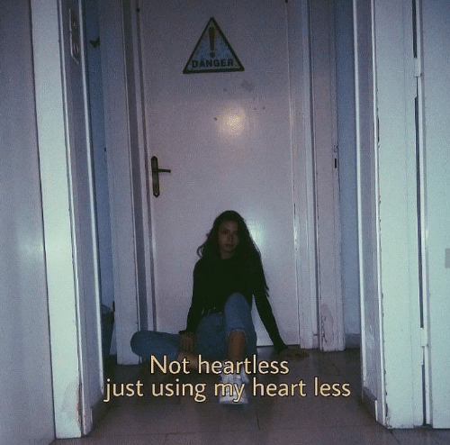 Heart, Heartless, and Using: DANGER  Not heartless  just using my heart less
