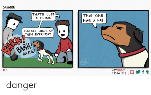 Comics, Human, and One: DANGER  THAT'S JUST  A HUMAN  THIS ONE  HAS A HAT  YOU SEE LOADS OF  THEM EVERY DAY.  PARKA  BARK!  BARK!  3  HEY BUDDY  COMICS  ft danger