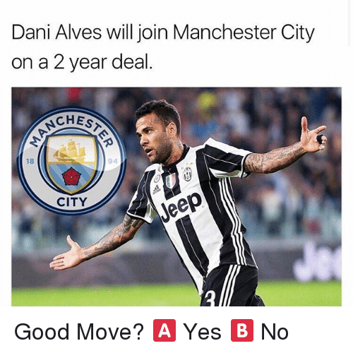 Memes, Good, and Manchester City: Dani Alves will join Manchester City  on a 2 year deal  CHES  94  CITY Good Move? 🅰️ Yes 🅱️ No