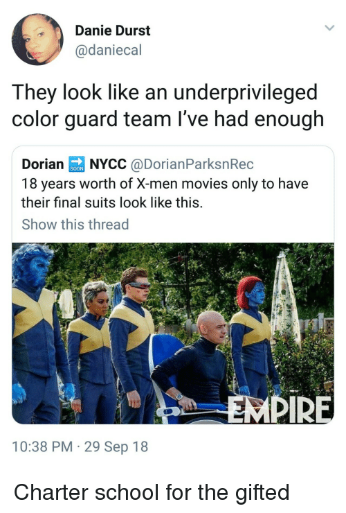 Color Guard: Danie Durst  @daniecal  They look like an underprivileged  color guard team l've had enough  Dorian0 NYCC @DorianParksnRec  18 years worth of X-men movies only to have  their final suits look like this  Show this thread  SOON  PIR  10:38 PM 29 Sep 18 Charter school for the gifted