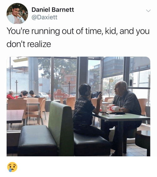 Memes, Time, and Running: Daniel Barnett  Daxiett  You're running out of time, kid, and you  don't realize 😢
