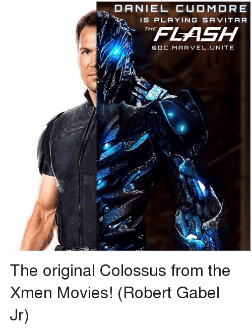 Memes, 🤖, and Xmen: DANIEL CUD MORE  IS PLAYING SA VITAR  FLESH  THE  ODC. MARVEL. UNITE The original Colossus from the Xmen Movies! (Robert Gabel Jr)