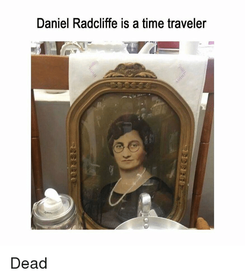 Daniel Radcliffe, Time, and Classical Art: Daniel Radcliffe is a time traveler Dead