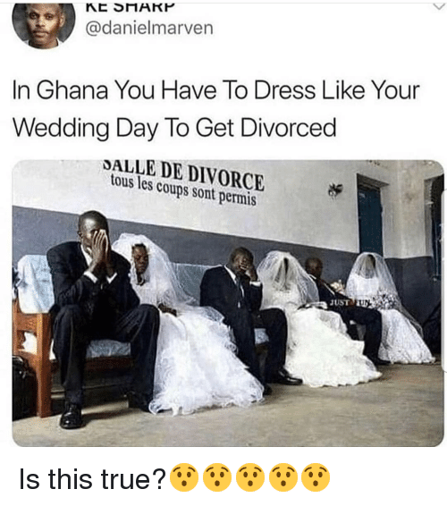Ghana: @danielmarven  In Ghana You Have To Dress Like Your  Wedding Day To Get Divorced  DALLE DE DIVORCE  tous les coups sont permis Is this true?😯😯😯😯😯