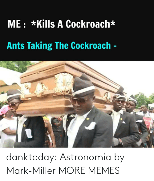 mark: danktoday:  Astronomia by Mark-Miller MORE MEMES