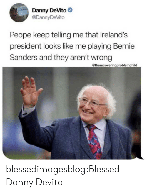 Bernie Sanders: Danny DeVito  @DannyDeVito  Peope keep telling me that Ireland's  president looks like me playing Bernie  Sanders and they aren't wrong  @therecoveringproblemchild blessedimagesblog:Blessed Danny Devito