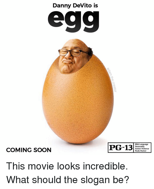 Memes, Rude, and Soon...: Danny DeVito is  Mild Language  Sensuality  Action Violence  Rude Humor  COMING SOON This movie looks incredible. What should the slogan be?